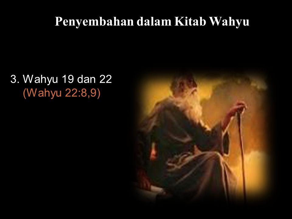 Bla Penyembahan dalam Kitab Wahyu 3. Wahyu 19 dan 22 (Wahyu 22:8,9)