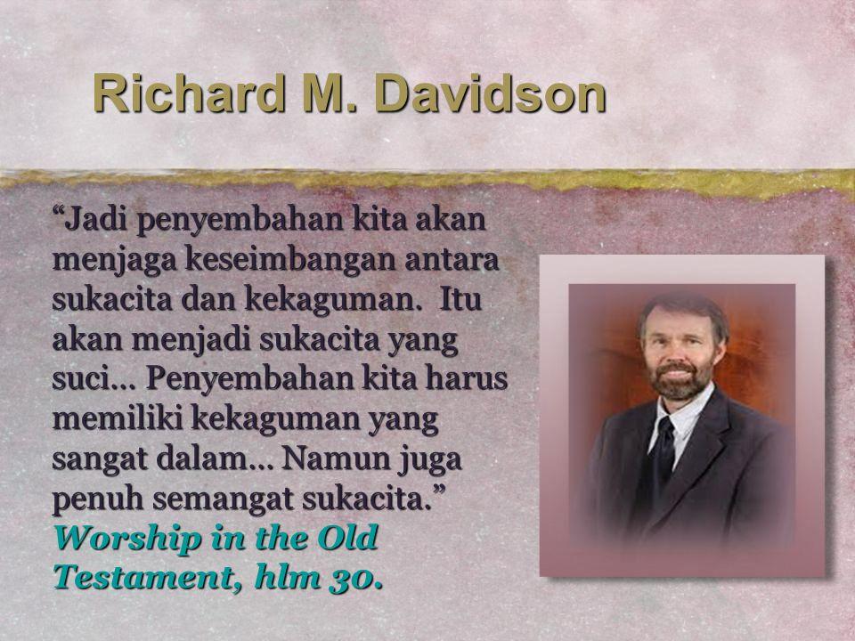"Richard M. Davidson ""Jadi penyembahan kita akan menjaga keseimbangan antara sukacita dan kekaguman. Itu akan menjadi sukacita yang suci... Penyembahan"