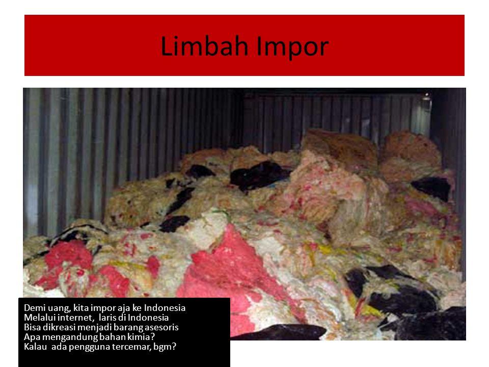 Limbah Impor Demi uang, kita impor aja ke Indonesia Melalui internet, laris di Indonesia Bisa dikreasi menjadi barang asesoris Apa mengandung bahan kimia.