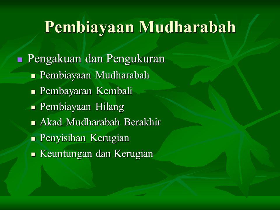 Pengakuan dan Pengukuran Pembiayaan Mudharabah Diakui pada saat penyerahan kas atau aktiva non kas.