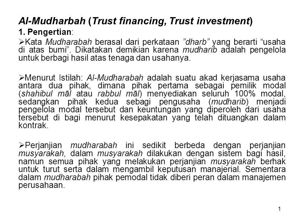 "1 Al-Mudharbah (Trust financing, Trust investment) 1. Pengertian:  Kata Mudharabah berasal dari perkataan ""dharb"" yang berarti ""usaha di atas bumi""."