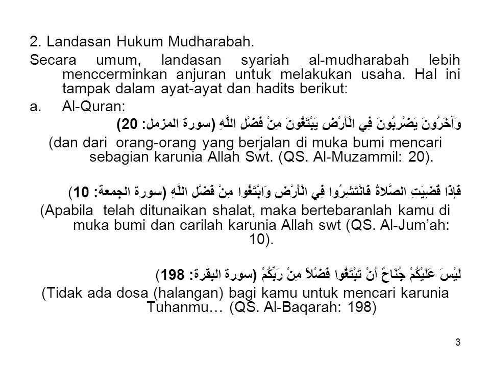 3 2. Landasan Hukum Mudharabah. Secara umum, landasan syariah al-mudharabah lebih menccerminkan anjuran untuk melakukan usaha. Hal ini tampak dalam ay