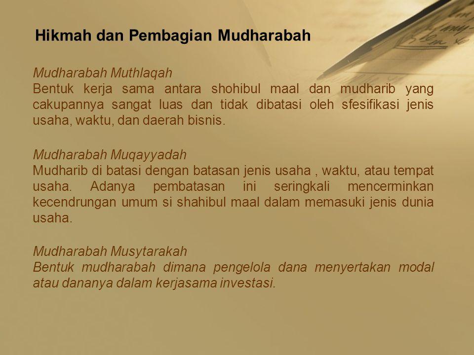 Hikmah dan Pembagian Mudharabah Mudharabah Muthlaqah Bentuk kerja sama antara shohibul maal dan mudharib yang cakupannya sangat luas dan tidak dibatasi oleh sfesifikasi jenis usaha, waktu, dan daerah bisnis.