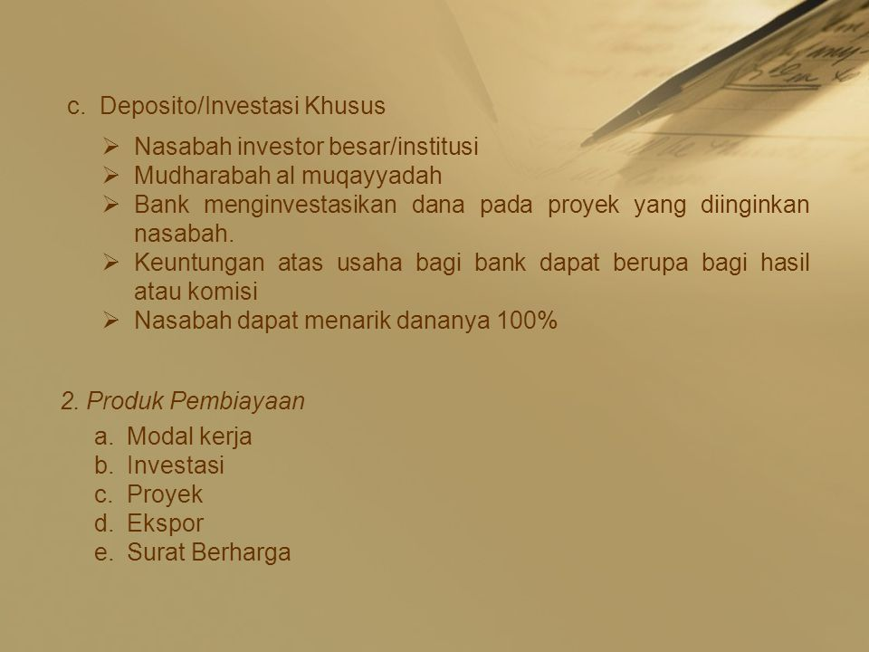 c.Deposito/Investasi Khusus  Nasabah investor besar/institusi  Mudharabah al muqayyadah  Bank menginvestasikan dana pada proyek yang diinginkan nasabah.