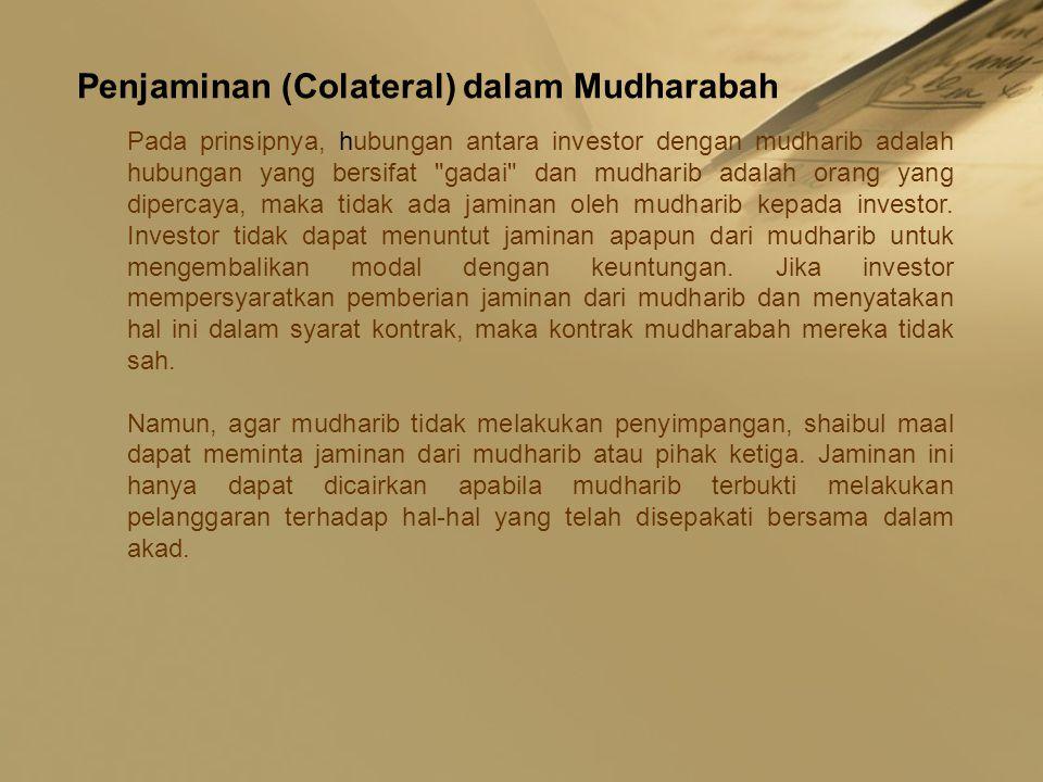 Penjaminan (Colateral) dalam Mudharabah Pada prinsipnya, hubungan antara investor dengan mudharib adalah hubungan yang bersifat