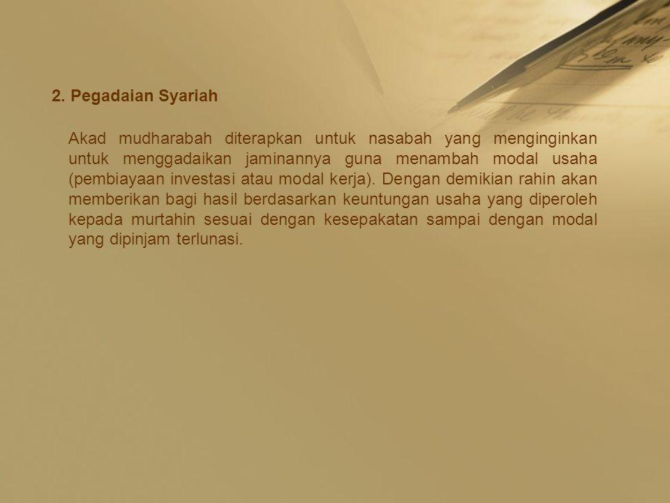2. Pegadaian Syariah Akad mudharabah diterapkan untuk nasabah yang menginginkan untuk menggadaikan jaminannya guna menambah modal usaha (pembiayaan in
