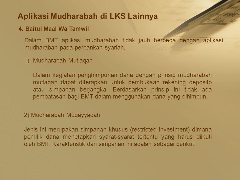 Aplikasi Mudharabah di LKS Lainnya 4. Baitul Maal Wa Tamwil Dalam BMT aplikasi mudharabah tidak jauh berbeda dengan aplikasi mudharabah pada perbankan