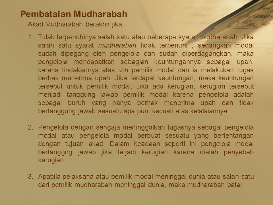 Pembatalan Mudharabah Akad Mudharabah berakhir jika: 1.Tidak terpenuhinya salah satu atau beberapa syarat mudharabah. Jika salah satu syarat mudharaba