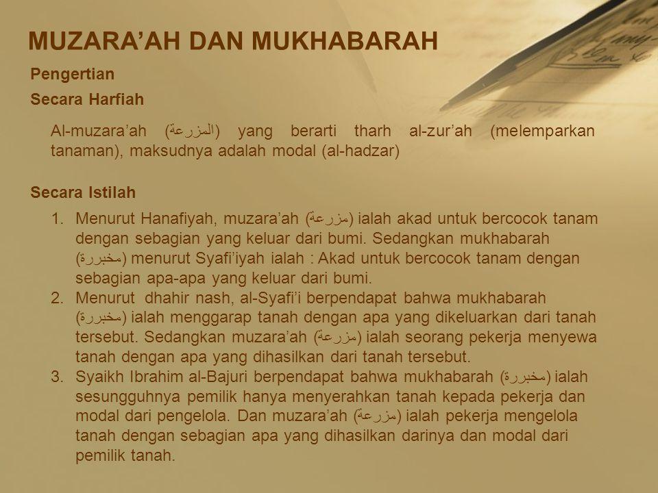 MUZARA'AH DAN MUKHABARAH Pengertian Secara Harfiah Al-muzara'ah (المزرعة) yang berarti tharh al-zur'ah (melemparkan tanaman), maksudnya adalah modal (al-hadzar) Secara Istilah 1.Menurut Hanafiyah, muzara'ah (مزرعة) ialah akad untuk bercocok tanam dengan sebagian yang keluar dari bumi.