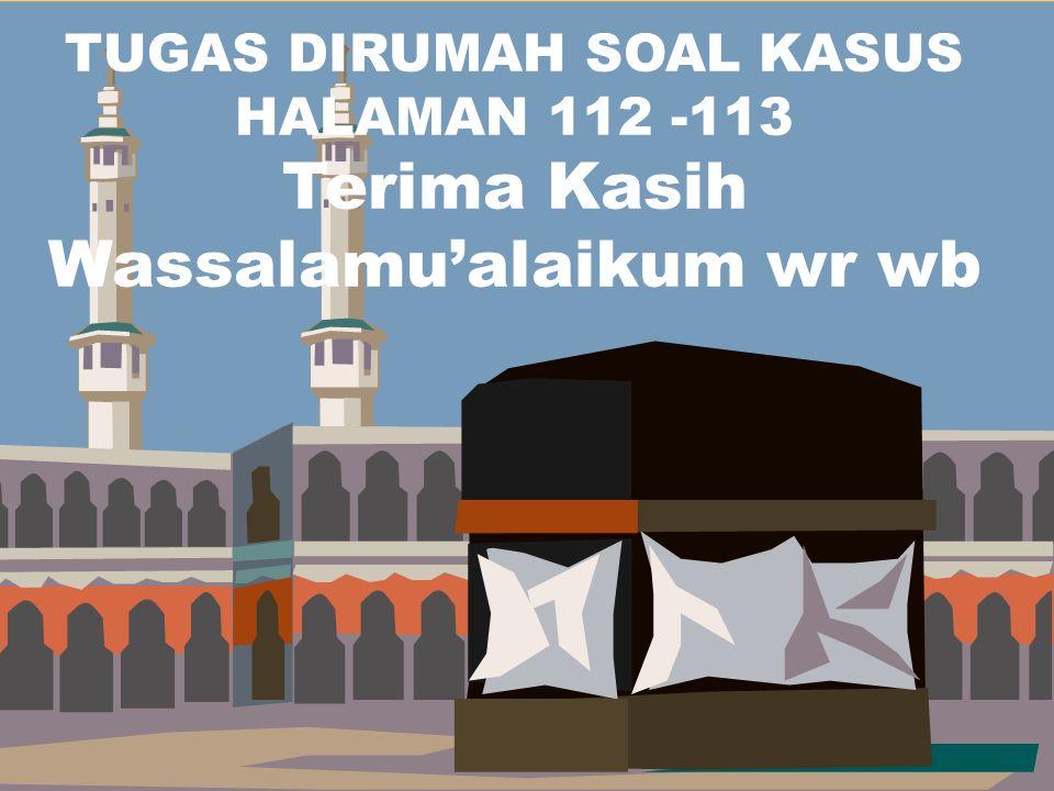 TUGAS DIRUMAH SOAL KASUS HALAMAN 112 -113 Terima Kasih Wassalamu'alaikum wr wb