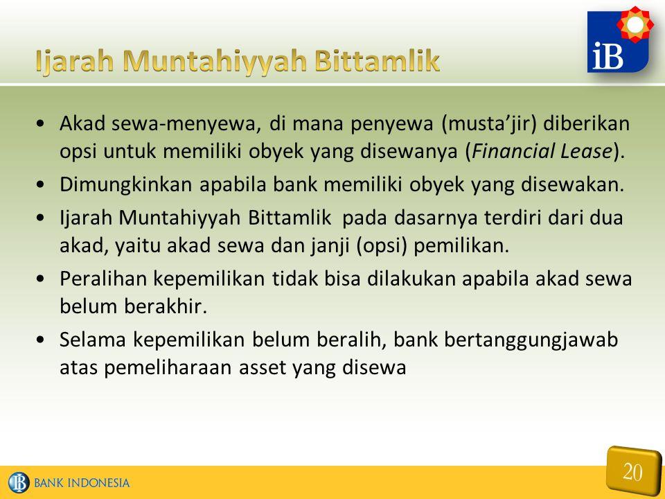 Akad sewa-menyewa, di mana penyewa (musta'jir) diberikan opsi untuk memiliki obyek yang disewanya (Financial Lease). Dimungkinkan apabila bank memilik