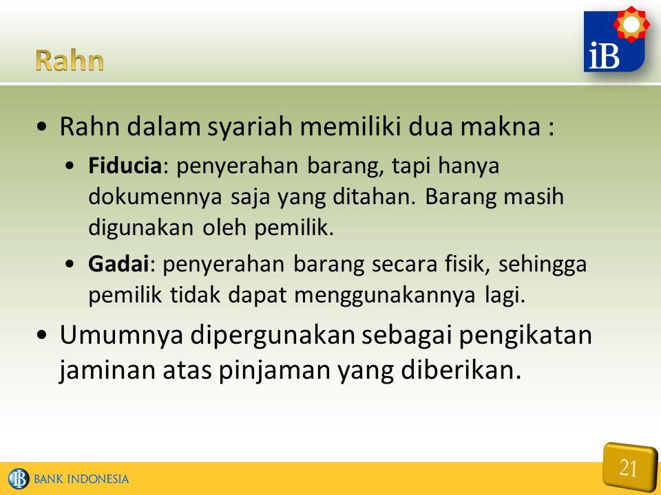 Rahn dalam syariah memiliki dua makna : Fiducia: penyerahan barang, tapi hanya dokumennya saja yang ditahan. Barang masih digunakan oleh pemilik. Gada