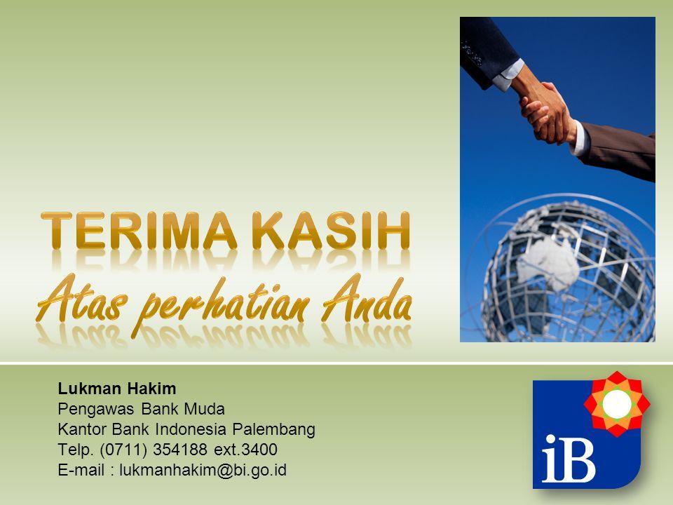 Lukman Hakim Pengawas Bank Muda Kantor Bank Indonesia Palembang Telp. (0711) 354188 ext.3400 E-mail : lukmanhakim@bi.go.id