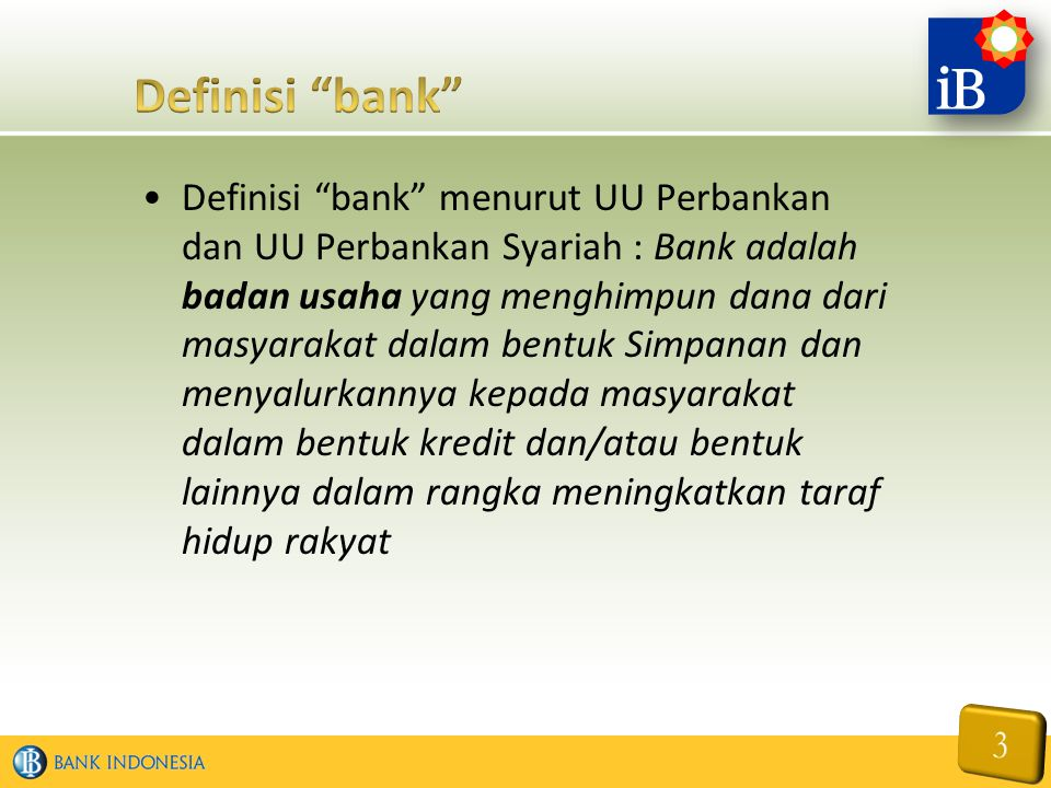 "Definisi ""bank"" menurut UU Perbankan dan UU Perbankan Syariah : Bank adalah badan usaha yang menghimpun dana dari masyarakat dalam bentuk Simpanan dan"