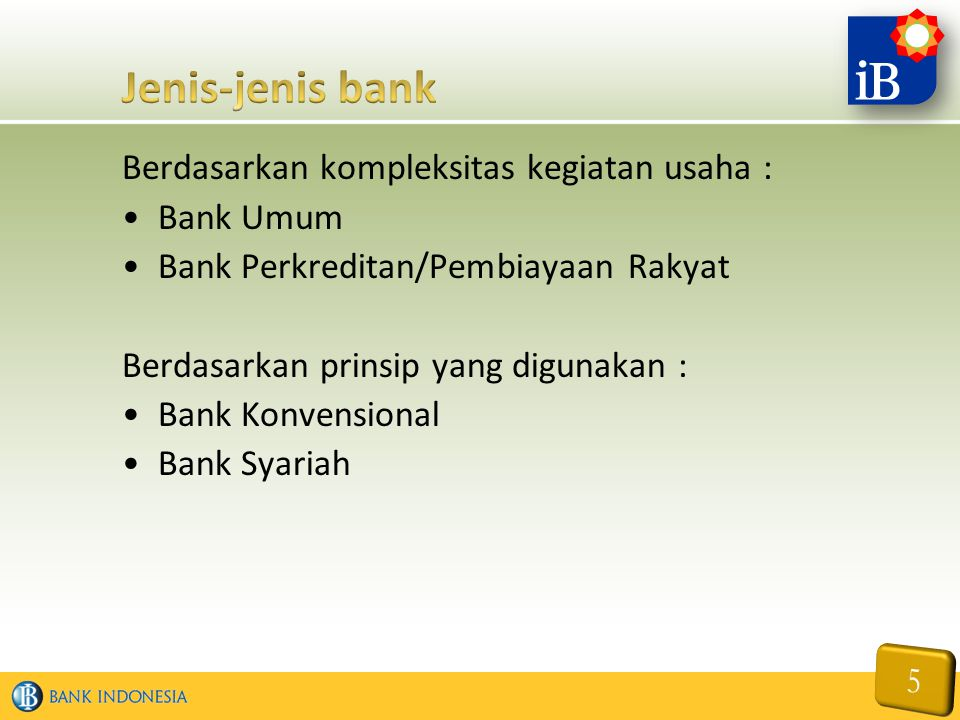 Berdasarkan kompleksitas kegiatan usaha : Bank Umum Bank Perkreditan/Pembiayaan Rakyat Berdasarkan prinsip yang digunakan : Bank Konvensional Bank Sya