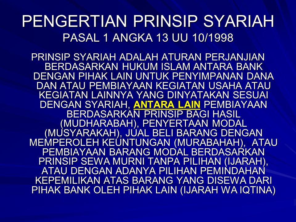PENGERTIAN PRINSIP SYARIAH PASAL 1 ANGKA 13 UU 10/1998 PRINSIP SYARIAH ADALAH ATURAN PERJANJIAN BERDASARKAN HUKUM ISLAM ANTARA BANK DENGAN PIHAK LAIN