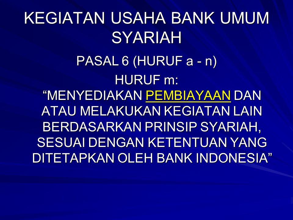 """KEGIATAN USAHA BANK UMUM SYARIAH PASAL 6 (HURUF a - n) HURUF m: """"MENYEDIAKAN PEMBIAYAAN DAN ATAU MELAKUKAN KEGIATAN LAIN BERDASARKAN PRINSIP SYARIAH,"""
