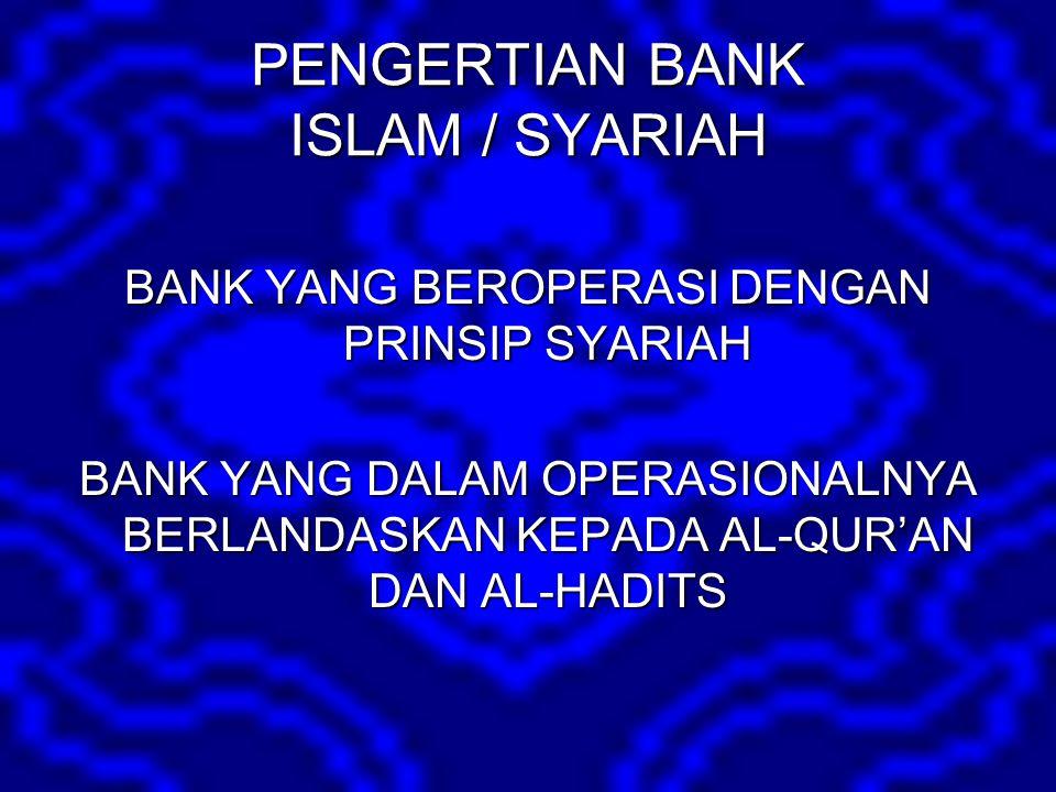 PENGERTIAN BANK ISLAM / SYARIAH BANK YANG BEROPERASI DENGAN PRINSIP SYARIAH BANK YANG DALAM OPERASIONALNYA BERLANDASKAN KEPADA AL-QUR'AN DAN AL-HADITS