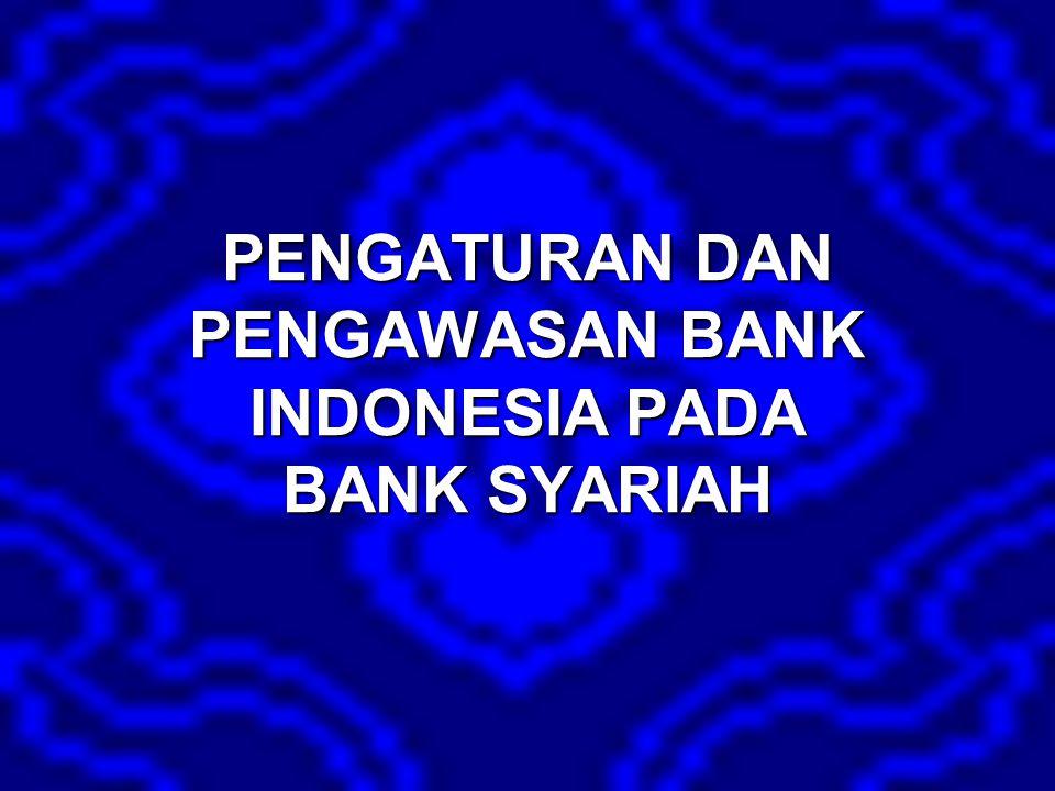 PENGATURAN DAN PENGAWASAN BANK INDONESIA PADA BANK SYARIAH