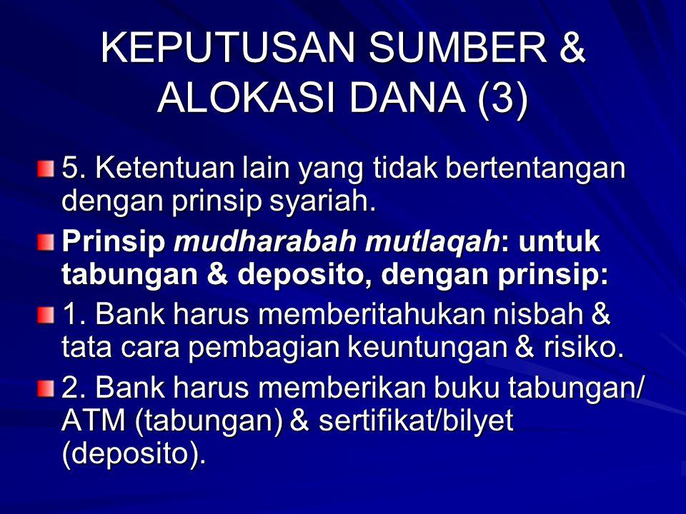 KEPUTUSAN SUMBER & ALOKASI DANA (2) 2. Keuntungan/kerugian atas penyaluran dana ditanggung bank, deposan mendapat jaminan keamanan dana & fasilitas gi