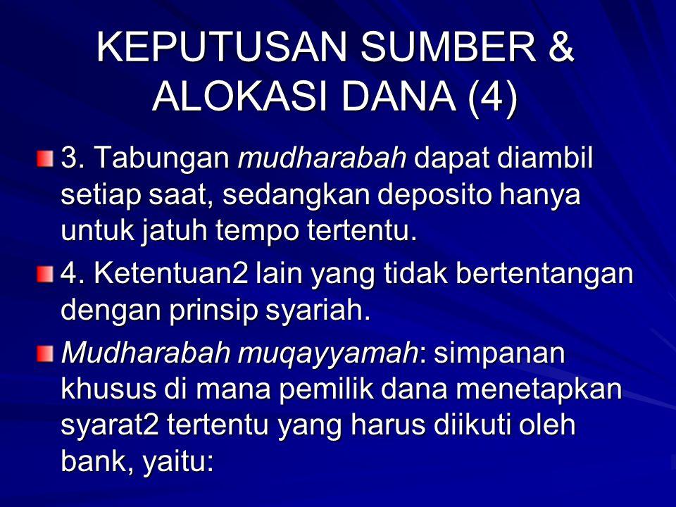 KEPUTUSAN SUMBER & ALOKASI DANA (3) 5. Ketentuan lain yang tidak bertentangan dengan prinsip syariah. Prinsip mudharabah mutlaqah: untuk tabungan & de