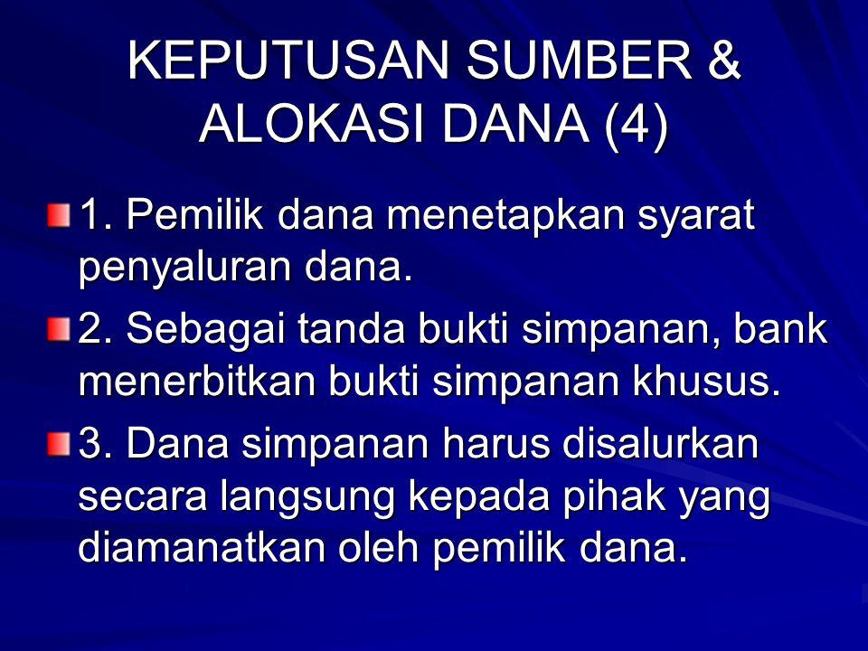 KEPUTUSAN SUMBER & ALOKASI DANA (4) 3. Tabungan mudharabah dapat diambil setiap saat, sedangkan deposito hanya untuk jatuh tempo tertentu. 4. Ketentua