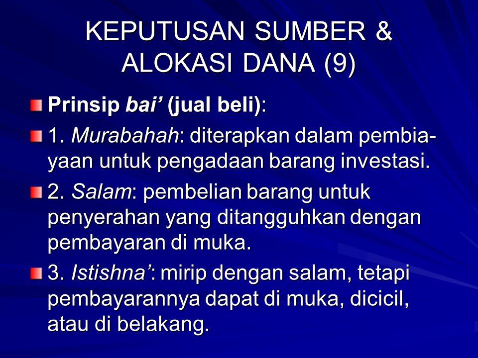 KEPUTUSAN SUMBER & ALOKASI DANA (9) Dana yang terkumpul, oleh bank syariah dialokasi dalam bentuk penyaluran dana & aset. Prinsip penyaluran dana: 1.