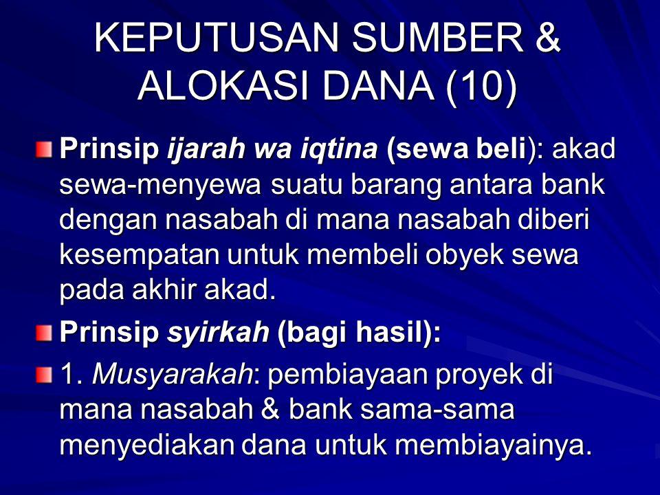 KEPUTUSAN SUMBER & ALOKASI DANA (9) Prinsip bai' (jual beli): 1. Murabahah: diterapkan dalam pembia- yaan untuk pengadaan barang investasi. 2. Salam: