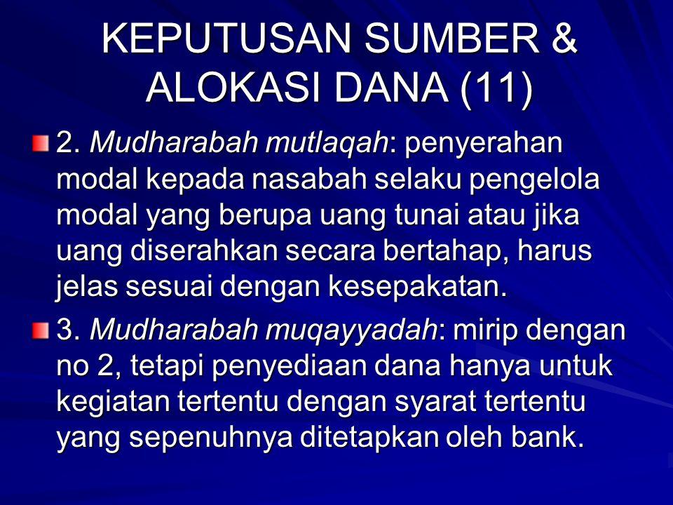 KEPUTUSAN SUMBER & ALOKASI DANA (10) Prinsip ijarah wa iqtina (sewa beli): akad sewa-menyewa suatu barang antara bank dengan nasabah di mana nasabah d