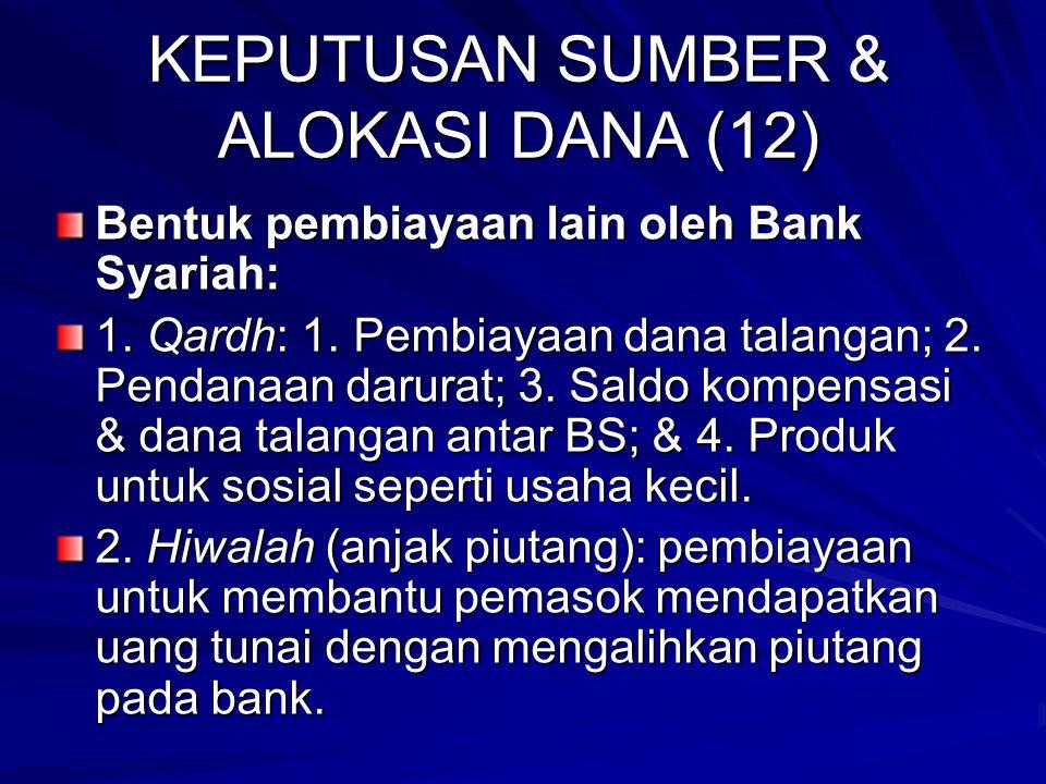 KEPUTUSAN SUMBER & ALOKASI DANA (11) 2. Mudharabah mutlaqah: penyerahan modal kepada nasabah selaku pengelola modal yang berupa uang tunai atau jika u