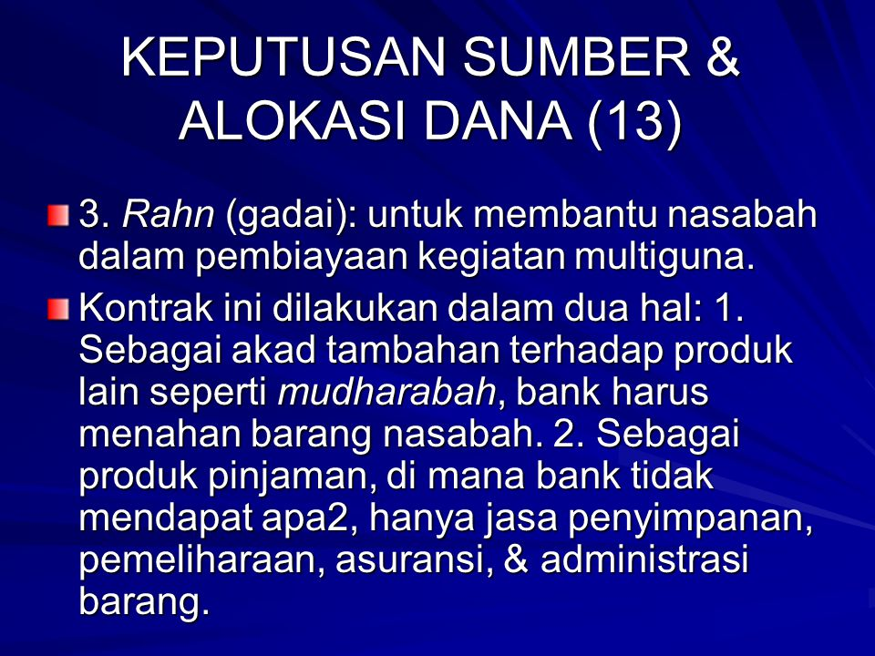 KEPUTUSAN SUMBER & ALOKASI DANA (12) Bentuk pembiayaan lain oleh Bank Syariah: 1. Qardh: 1. Pembiayaan dana talangan; 2. Pendanaan darurat; 3. Saldo k