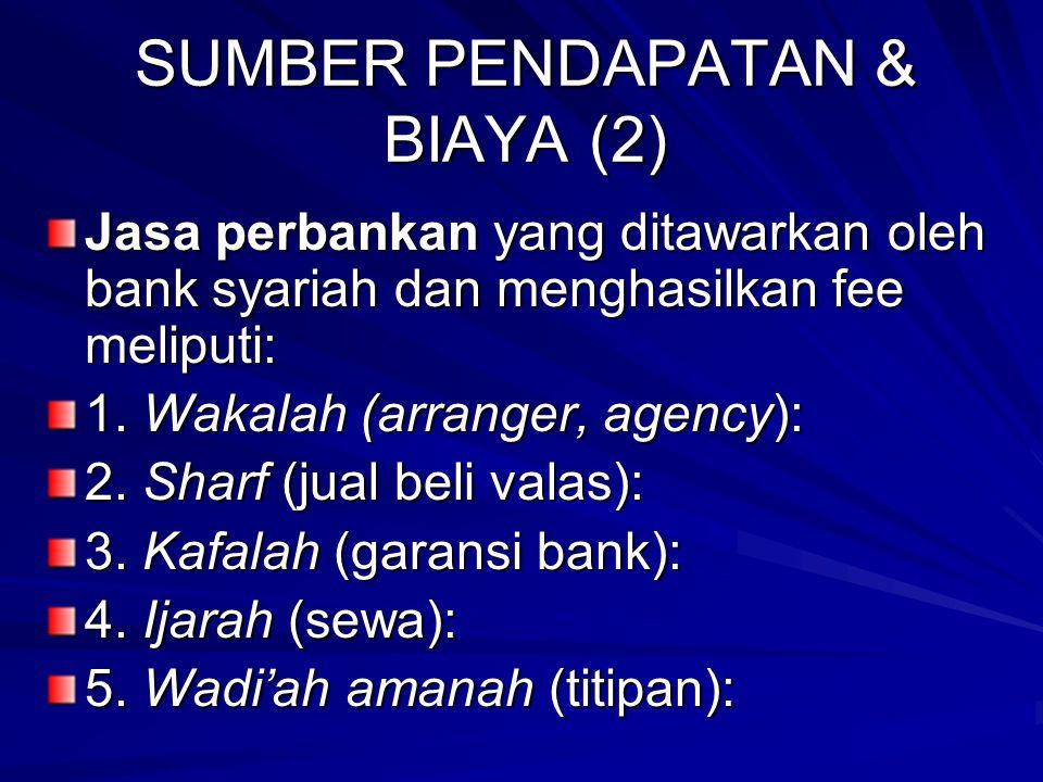 SUMBER PENDAPATAN & BIAYA (1) Sumber pendapatan Bank Syariah sedikit berbeda dengan bank umum konvensional. Pendapatan ini berasal dari hasil penyalur