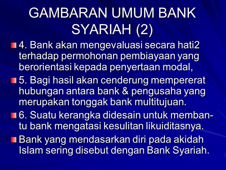 GAMBARAN UMUM BANK SYARIAH (1) Karakteristik bank yang ideal menurut Islam (Chapra, 1985): 1. Penghapusan riba, 2. Kepentingan publik & bukan kepentin