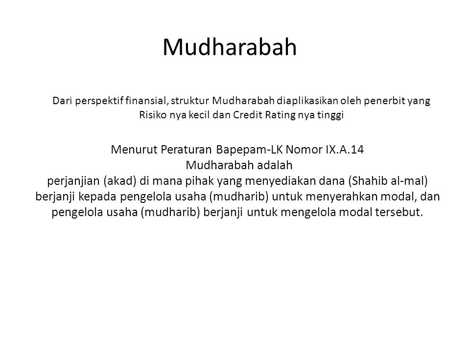 Mudharabah Dari perspektif finansial, struktur Mudharabah diaplikasikan oleh penerbit yang Risiko nya kecil dan Credit Rating nya tinggi Menurut Perat