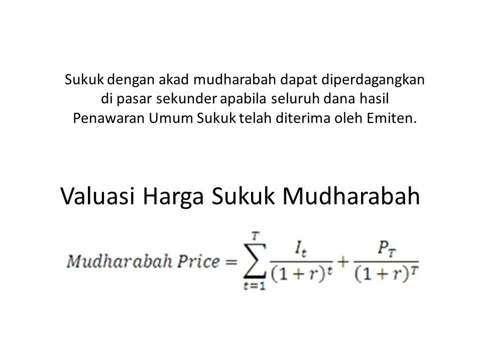 Valuasi Harga Sukuk Mudharabah Sukuk dengan akad mudharabah dapat diperdagangkan di pasar sekunder apabila seluruh dana hasil Penawaran Umum Sukuk tel