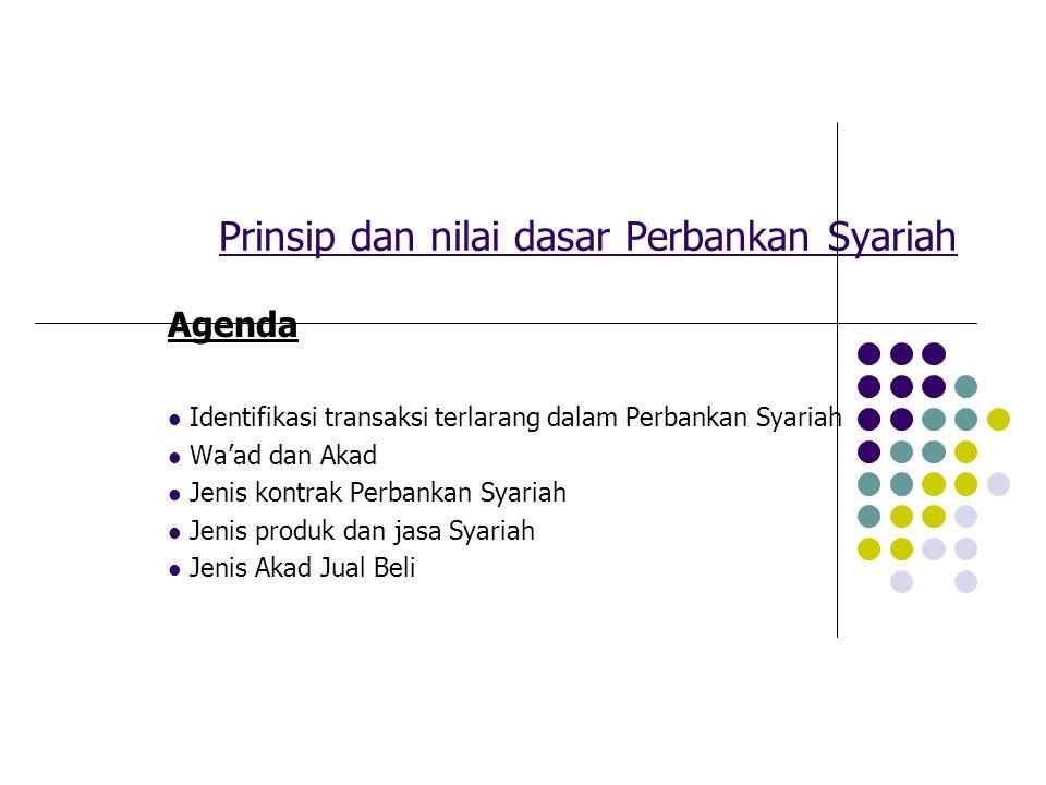 Prinsip dan nilai dasar Perbankan Syariah Agenda Identifikasi transaksi terlarang dalam Perbankan Syariah Wa'ad dan Akad Jenis kontrak Perbankan Syari