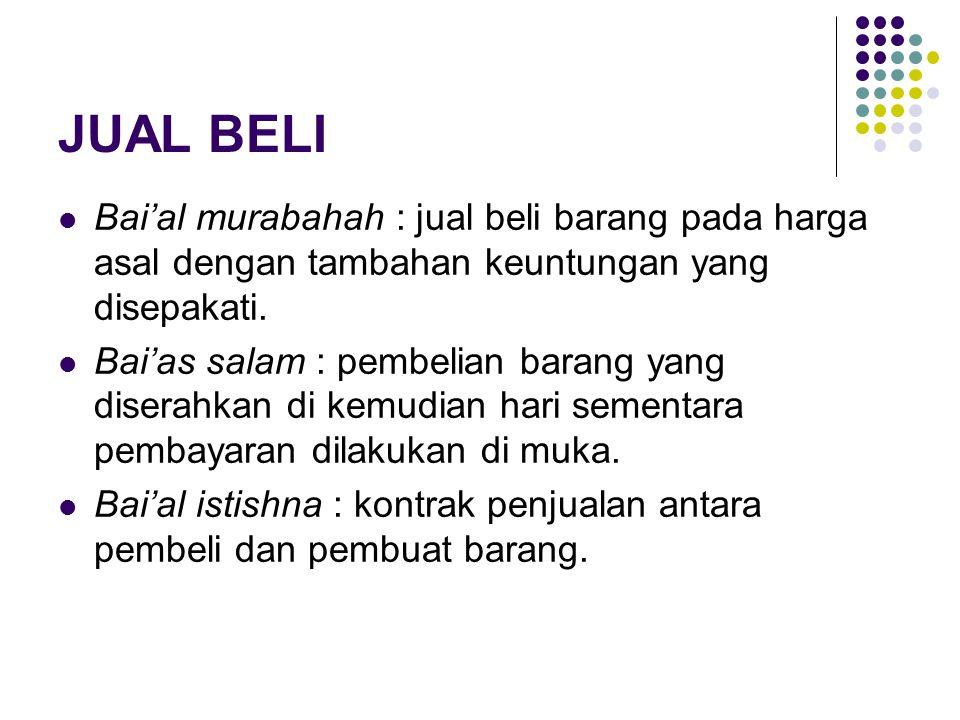JUAL BELI Bai'al murabahah : jual beli barang pada harga asal dengan tambahan keuntungan yang disepakati. Bai'as salam : pembelian barang yang diserah