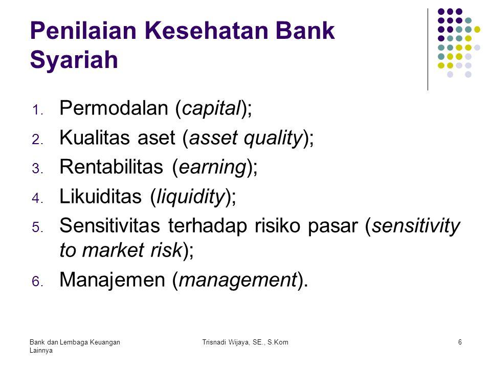 Penilaian Kesehatan Bank Syariah 1. Permodalan (capital); 2. Kualitas aset (asset quality); 3. Rentabilitas (earning); 4. Likuiditas (liquidity); 5. S