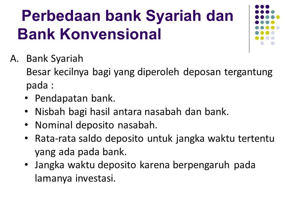 Perbedaan bank Syariah dan Bank Konvensional A.Bank Syariah Besar kecilnya bagi yang diperoleh deposan tergantung pada : Pendapatan bank. Nisbah bagi