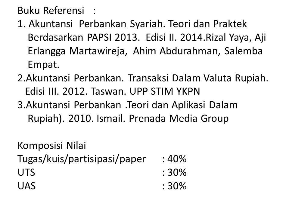 Buku Referensi : 1. Akuntansi Perbankan Syariah. Teori dan Praktek Berdasarkan PAPSI 2013. Edisi II. 2014.Rizal Yaya, Aji Erlangga Martawireja, Ahim A