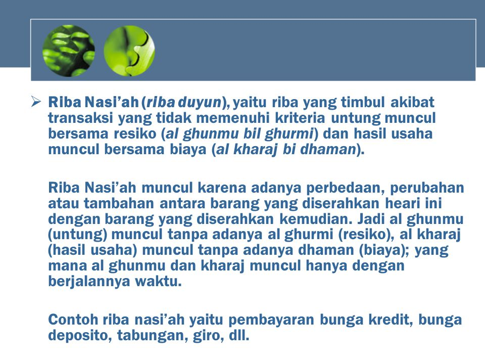  Riba Nasi'ah (riba duyun), yaitu riba yang timbul akibat transaksi yang tidak memenuhi kriteria untung muncul bersama resiko (al ghunmu bil ghurmi)