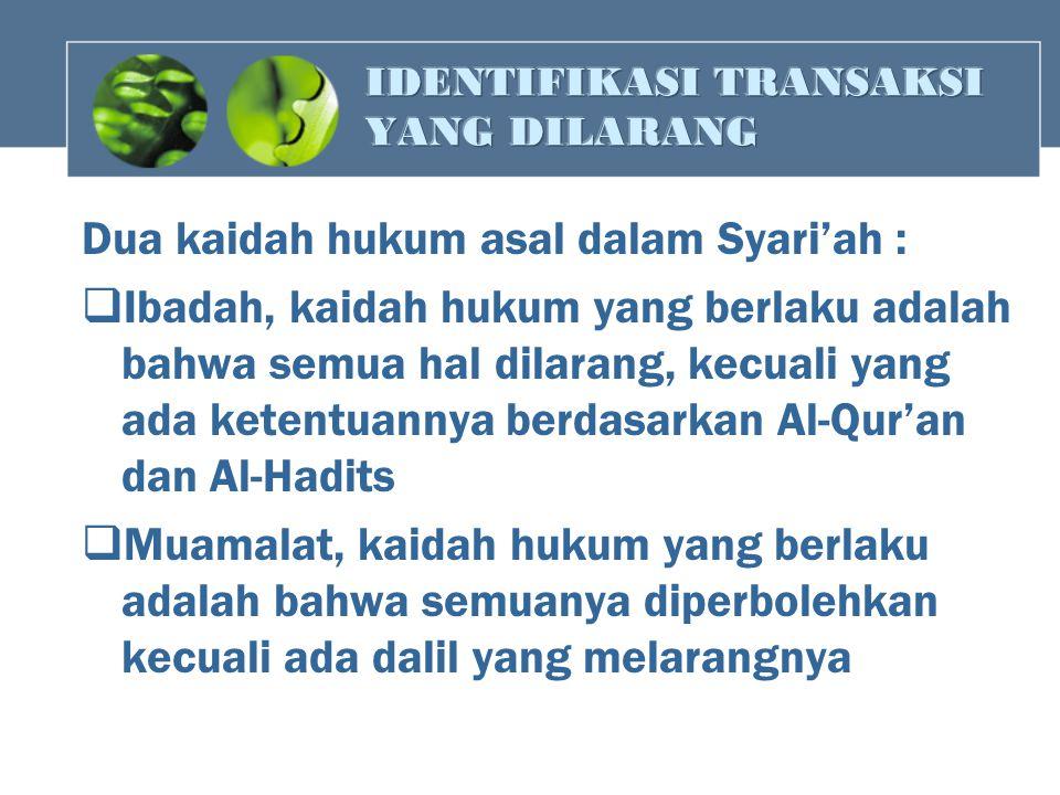 Dua kaidah hukum asal dalam Syari'ah :  Ibadah, kaidah hukum yang berlaku adalah bahwa semua hal dilarang, kecuali yang ada ketentuannya berdasarkan