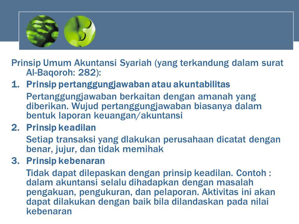 Prinsip Umum Akuntansi Syariah (yang terkandung dalam surat Al-Baqoroh: 282): 1.Prinsip pertanggungjawaban atau akuntabilitas Pertanggungjawaban berka