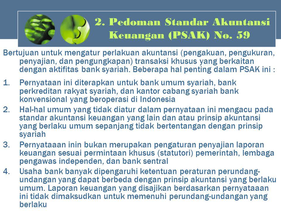 2. Pedoman Standar Akuntansi Keuangan (PSAK) No. 59 Bertujuan untuk mengatur perlakuan akuntansi (pengakuan, pengukuran, penyajian, dan pengungkapan)