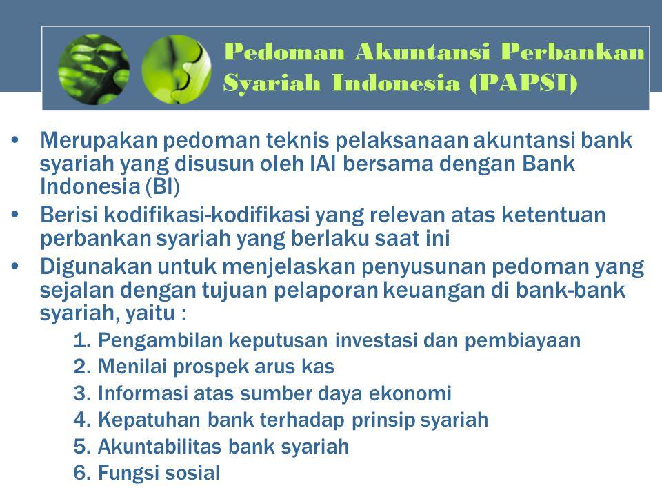 Pedoman Akuntansi Perbankan Syariah Indonesia (PAPSI) Merupakan pedoman teknis pelaksanaan akuntansi bank syariah yang disusun oleh IAI bersama dengan