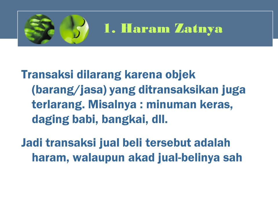 1. Haram Zatnya Transaksi dilarang karena objek (barang/jasa) yang ditransaksikan juga terlarang. Misalnya : minuman keras, daging babi, bangkai, dll.