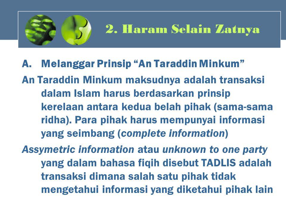 "2. Haram Selain Zatnya A.Melanggar Prinsip ""An Taraddin Minkum"" An Taraddin Minkum maksudnya adalah transaksi dalam Islam harus berdasarkan prinsip ke"