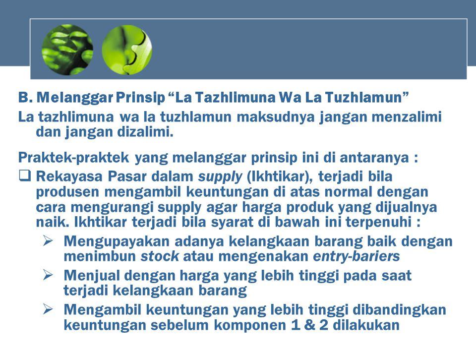 "B. Melanggar Prinsip ""La Tazhlimuna Wa La Tuzhlamun"" La tazhlimuna wa la tuzhlamun maksudnya jangan menzalimi dan jangan dizalimi. Praktek-praktek yan"