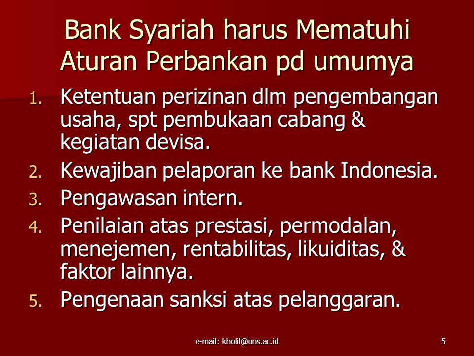 e-mail: kholil@uns.ac.id5 Bank Syariah harus Mematuhi Aturan Perbankan pd umumya 1.