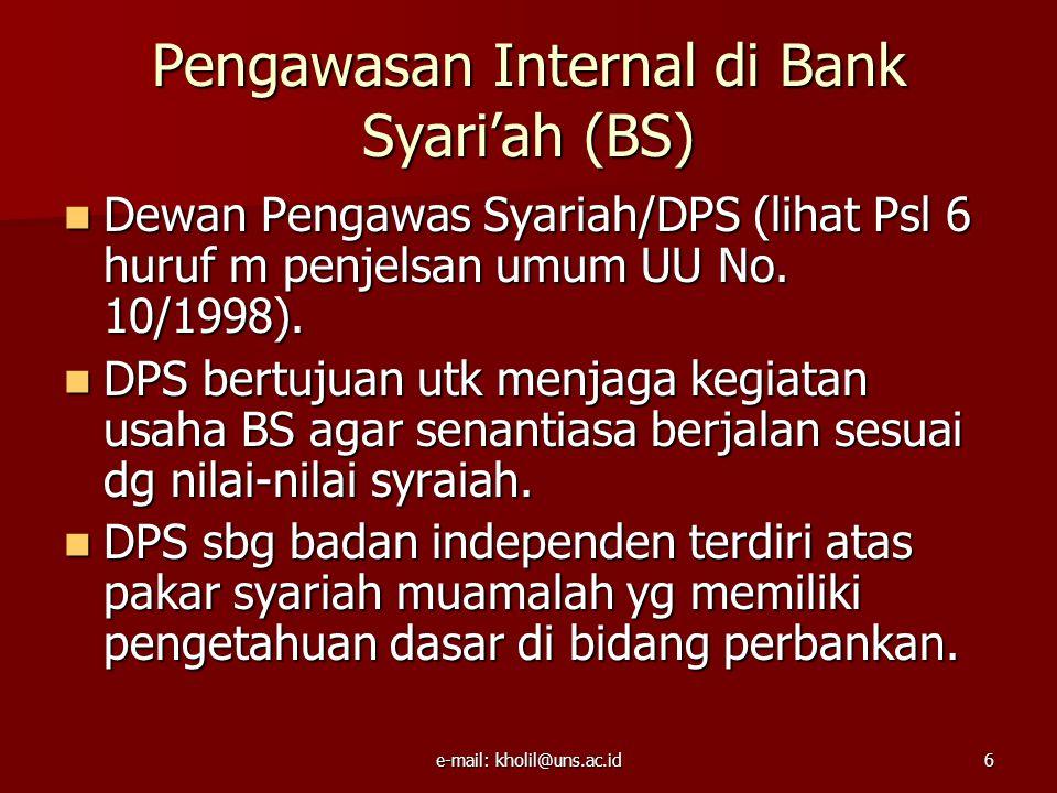 e-mail: kholil@uns.ac.id7 Pengawasan Eksternal pada Bank Syari'ah (BS) Pengawasan oleh Dewan Syari'ah Nasional (DSN) di bawah MUI.